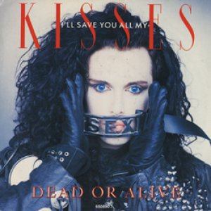 デッド・オア・アライヴ:DEAD OR ALIVE / I'LL SAVE YOU ALL MY KISSES 【7inch】ヨーロッパ盤