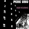 PERE UBU / DUB HOUSING 【LP】 新品 UK盤  Fire Records, Reissue