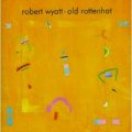 ROBERT WYATT/OLD ROTTENHAT 【CD】