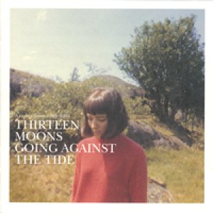 THIRTEEN MOONS/GOING AGAINST THE TIDE : A COMPILATION 1985-1993 【CD】