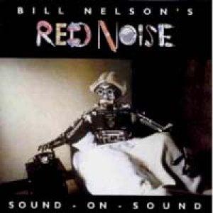 ビル・ネルソン:BILL NELSON'S RED NOISE / SOUND - ON - SOUND 【CD】 UK EMI REMASTER