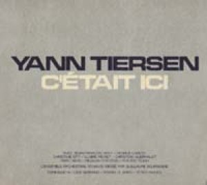 ヤン・ティエルセン:YANN TIERSEN / C'ETAIT ICI 【2CD BOX】 LTD. FRANCE盤 LABELS