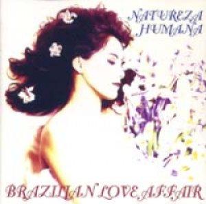 ブラジリアン・ラブ・アフェア:BRAZILIAN LOVE AFFAIR / NATUREZA HUMANA 【CD】 イタリア盤 ORIG.