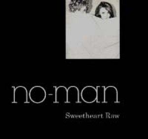 NO-MAN/SWEETHEART RAW 【CDS】MAXI UK ONE LITTLE INDIAN